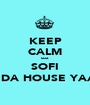 KEEP CALM cuz SOFI INDA HOUSE YAAR - Personalised Poster A1 size