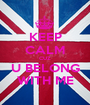 KEEP CALM CUZ U BELONG WITH ME - Personalised Poster A1 size