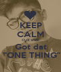 """KEEP CALM CUZ u'VE Got dat  """"ONE THING"""" - Personalised Poster A1 size"""
