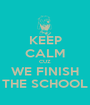 KEEP CALM CUZ WE FINISH THE SCHOOL - Personalised Poster A1 size