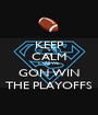 KEEP CALM CUZ WE GON WIN THE PLAYOFFS - Personalised Poster A1 size