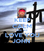 KEEP CALM CUZ WE  LOVE YOU JOHN  - Personalised Poster A1 size