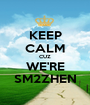 KEEP CALM CUZ WE'RE SM2ZHEN - Personalised Poster A1 size