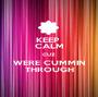 KEEP  CALM CUZ WERE CUMMIN THROUGH - Personalised Poster A1 size