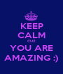 KEEP CALM CUZ YOU ARE AMAZING :) - Personalised Poster A1 size