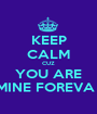 KEEP CALM CUZ YOU ARE MINE FOREVA ! - Personalised Poster A1 size