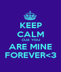 KEEP CALM CUZ YOU ARE MINE FOREVER<3 - Personalised Poster A1 size