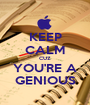 KEEP CALM CUZ YOU'RE A GENIOUS - Personalised Poster A1 size
