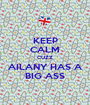 KEEP CALM CUZZ AILANY HAS A BIG ASS - Personalised Poster A1 size