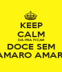 KEEP CALM DÁ PRA FICAR DOCE SEM CAMARO AMAREL - Personalised Poster A1 size