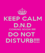 KEEP CALM D.N.D COMING SOON !!!!!!!! DO NOT  DISTURB!!!! - Personalised Poster A1 size