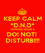 KEEP CALM *D.N.D* COMING SOON !!! DO! NOT!  DISTURB!!!! - Personalised Poster A1 size