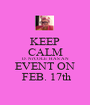 KEEP CALM D. Ni'COLE  HAS AN EVENT ON  FEB. 17th - Personalised Poster A1 size