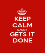 KEEP CALM DADDY GETS IT DONE - Personalised Poster A1 size