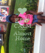 KEEP CALM Da'lijah Almost Home - Personalised Poster A1 size