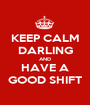 KEEP CALM DARLING AND HAVE A GOOD SHIFT - Personalised Poster A1 size