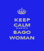 KEEP CALM & DATE A BAGO WOMAN - Personalised Poster A1 size