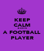 KEEP CALM & DATE A FOOTBALL PLAYER - Personalised Poster A1 size