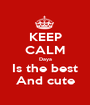 KEEP CALM Daya Is the best And cute - Personalised Poster A1 size