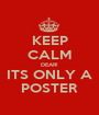 KEEP CALM DEAR! ITS ONLY A POSTER - Personalised Poster A1 size