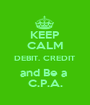 KEEP CALM DEBIT. CREDIT and Be a  C.P.A. - Personalised Poster A1 size