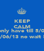 KEEP CALM Delta Seniors  We only have till 5/02/13 Oops 5/06/13 no wait 5/02/13 - Personalised Poster A1 size
