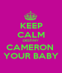 KEEP CALM DESTINY CAMERON  YOUR BABY - Personalised Poster A1 size