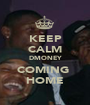 KEEP CALM DMONEY COMING  HOME - Personalised Poster A1 size