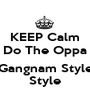 KEEP Calm Do The Oppa  Gangnam Style Style - Personalised Poster A1 size