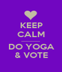 KEEP  CALM ........................... DO YOGA & VOTE - Personalised Poster A1 size