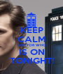 KEEP CALM DOCTOR WHO IS ON TONIGHT! - Personalised Poster A1 size