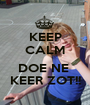 KEEP CALM  DOE NE  KEER ZOT!! - Personalised Poster A1 size
