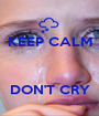 KEEP CALM    DON'T CRY - Personalised Poster A1 size