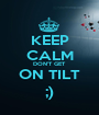 KEEP CALM DON'T GET ON TILT ;) - Personalised Poster A1 size