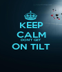 KEEP CALM DON'T GET ON TILT  - Personalised Poster A1 size