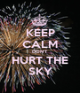 KEEP CALM DON'T HURT THE SKY - Personalised Poster A1 size