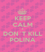 KEEP CALM & DON´T KILL POLINA - Personalised Poster A1 size