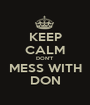 KEEP CALM DON'T MESS WITH DON - Personalised Poster A1 size