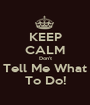 KEEP CALM Don't Tell Me What To Do! - Personalised Poster A1 size