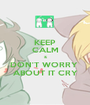KEEP CALM & DON'T WORRY  ABOUT IT CRY - Personalised Poster A1 size