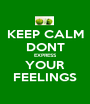 KEEP CALM DONT EXPRESS YOUR FEELINGS - Personalised Poster A1 size
