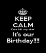KEEP CALM Dont kill my vibe! It's our Birthday!!!! - Personalised Poster A1 size