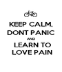 KEEP CALM, DONT PANIC AND  LEARN TO  LOVE PAIN - Personalised Poster A1 size
