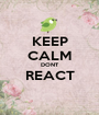KEEP CALM DONT REACT  - Personalised Poster A1 size