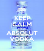 KEEP CALM DRINK ABSOLUT VODKA - Personalised Poster A1 size