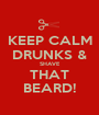 KEEP CALM DRUNKS & SHAVE THAT BEARD! - Personalised Poster A1 size