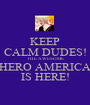KEEP CALM DUDES! THE AWESOME HERO AMERICA IS HERE! - Personalised Poster A1 size
