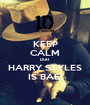 KEEP CALM DUH  HARRY STYLES IS BAE! - Personalised Poster A1 size