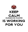 KEEP CALM DUNGEONS MASTER IS WORKING  FOR YOU - Personalised Poster A1 size