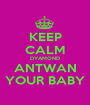 KEEP CALM DYAMOND ANTWAN YOUR BABY - Personalised Poster A1 size